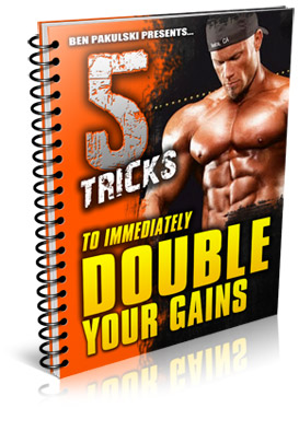 Download: Mr. Olympia ContestantŸ??s 5 tricks to IMMEDIATELY double your gains [FREE REPORT]